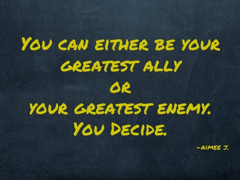 You can be Either your Greatest Ally or Greatest Enemy. You Decide.