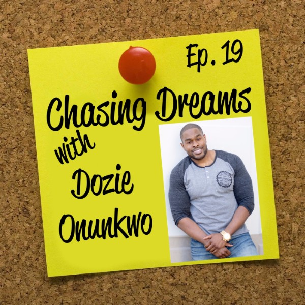 Ep. 19: Dozie Onunkwo – Figuring Out Your Dream as you Go Along