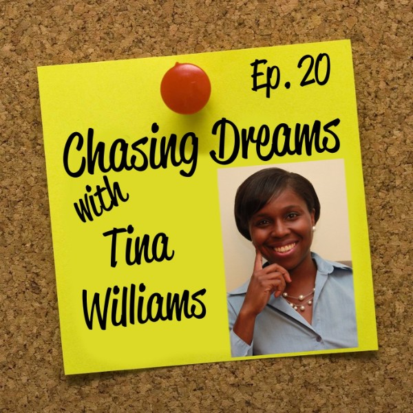 Ep. 20: Tina Williams – Making Different Dreams Happen While You Can