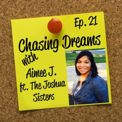Ep. 21: Aimee J. – Two on One with our Chief Dream Chaser (ft. The Joshua Sisters)
