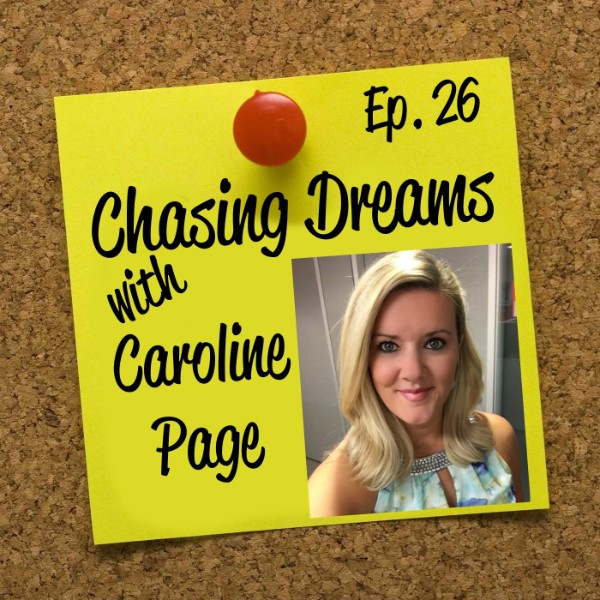 Ep. 26: Caroline Page – Taking a Risk for your Dreams