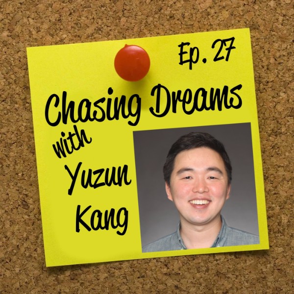 Ep. 27: Yuzun Kang – The Importance of Being Ready for When Your Opportunity Knocks