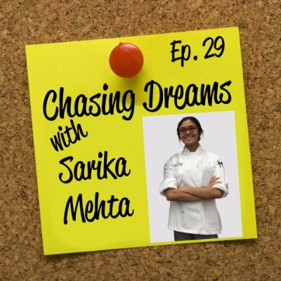 Ep. 29: Sarika Mehta – Cooking Up Your Dreams in the Kitchen