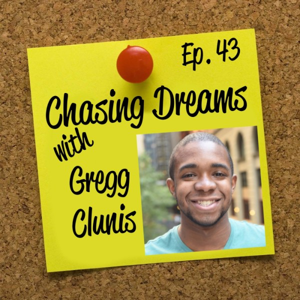 Ep. 43: Gregg Clunis – Making Tiny Leaps Towards Your Dreams