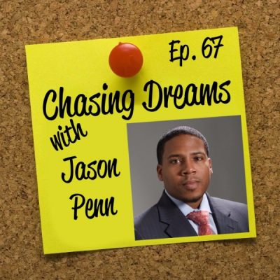 Ep. 67: Jason Penn – When You Have a Dream, You Just Have To Do It