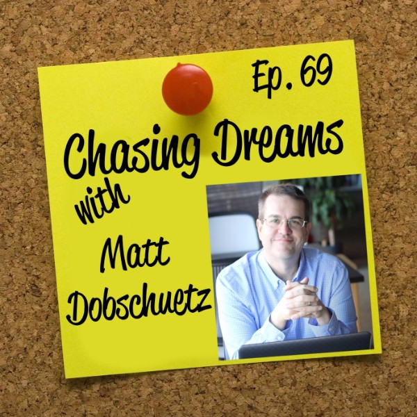 Ep. 69: Matt Dobschuetz – You May Not Have an Information Challenge, but an Action Challenge