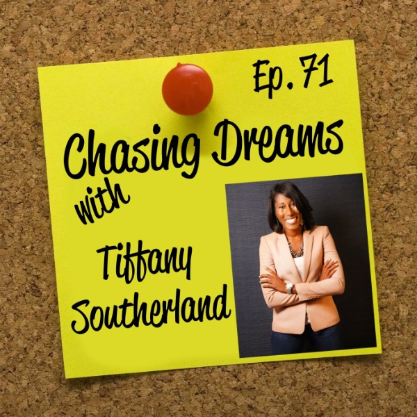 Ep. 71: Tiffany Southerland – Channeling her Talent as a Change Agent for Others to Embrace Their Potential