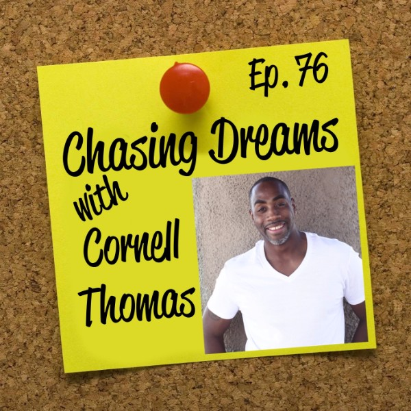 Ep. 76: Cornell Thomas – Looking Back on a Delayed Dream