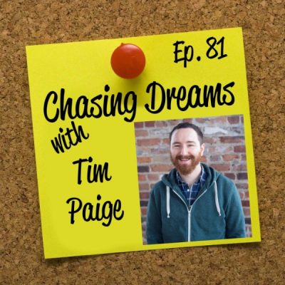 Ep. 81: Tim Paige – Working for the Man, Being Happy, and Still Being Able to Chase Your Dreams