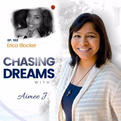 Ep. 102: Erica Blocker – Chasing Dreams While Being a Mom