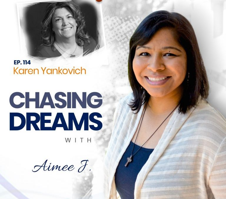 Ep. 114: Karen Yankovich – Networking and Outreach While Chasing Your Dreams