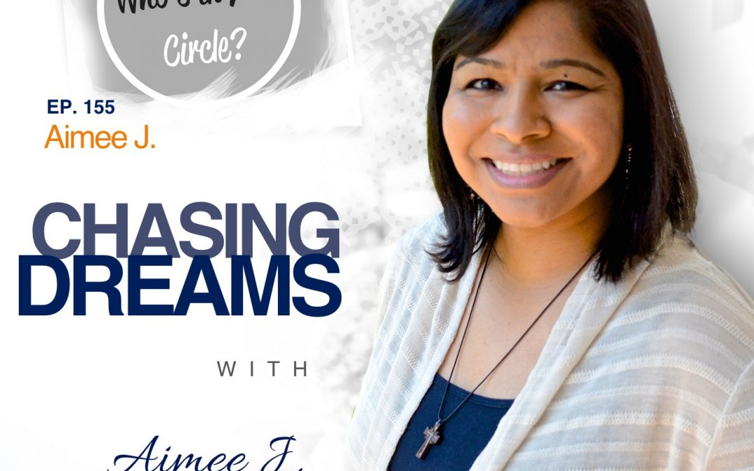 Ep. 155: Aimee J. ­- Who's In Your Circle