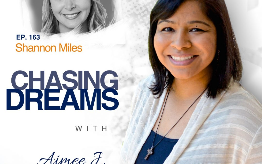 Ep. 163: Shannon Miles – Why You Should Dare to Dream