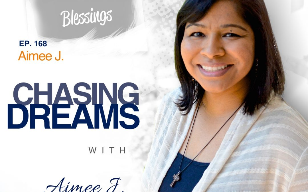 Ep. 168: Aimee  J. – Count Every Blessing