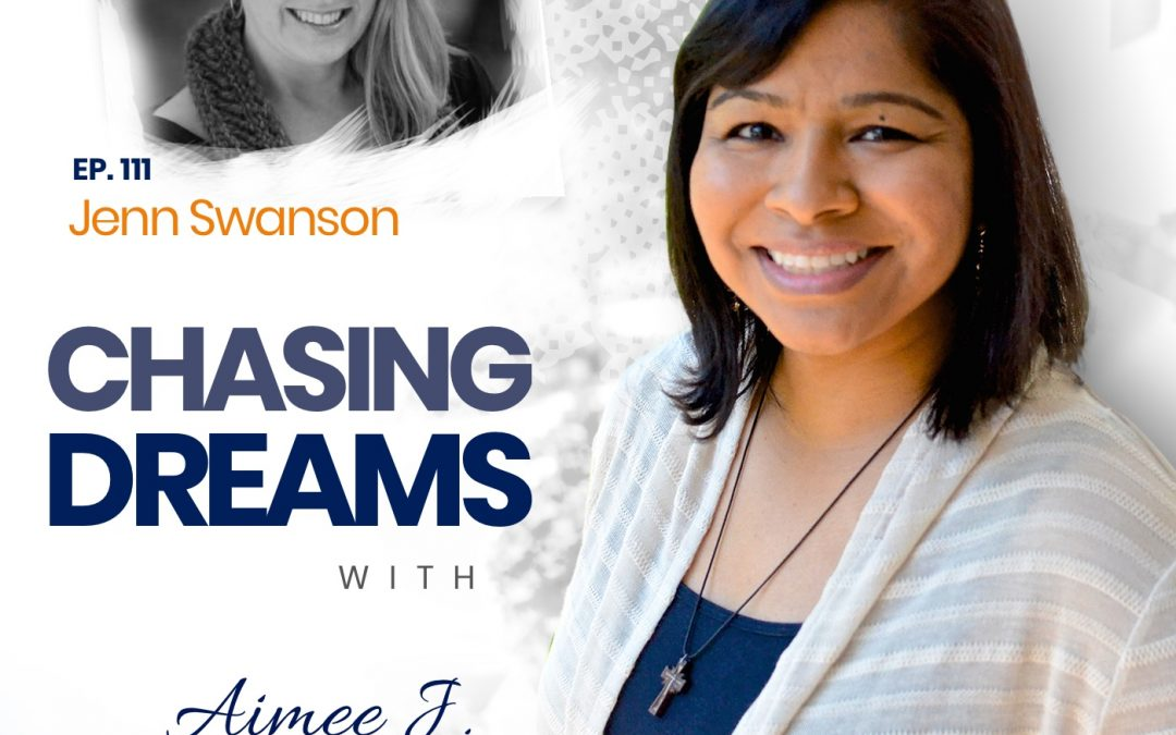 Ep. 111: Jenn Swanson – Adapting Your Dream Throughout Your Life