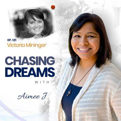 Ep.121:Victoria Mininger – CheckingInWithYourselfDuringYourDreamChase
