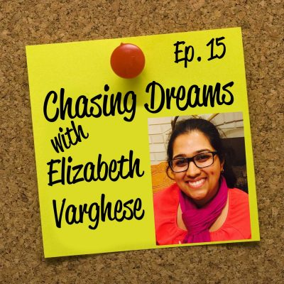 Ep. 15: Elizabeth Varghese – Serving Others While Chasing Your Dream
