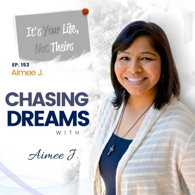 Ep. 153: Aimee J. - It's Your Life Not Their Life