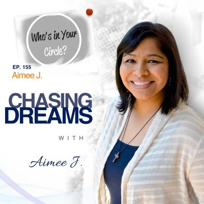 Ep. 155: Aimee J. - Who's In Your Circle