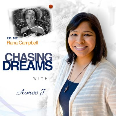 Ep. 162: Rana Campbell – Dream Driving Ain't Easy – What To Do When You Are Your Biggest Block