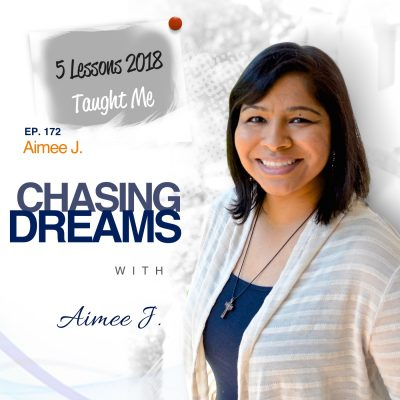 Ep. 172: Aimee J. – 5 Lessons 2018 Taught Me