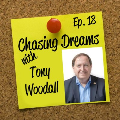 Ep. 18: Tony Woodall – Goal Setting for your Dream Chase Success