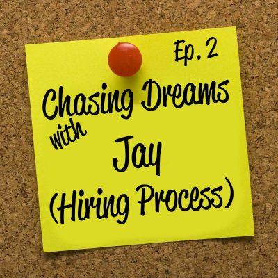 Ep. 2: Jay – The Hiring Process