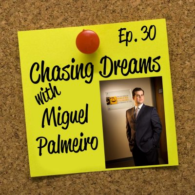 Ep. 30: Miguel Palmeiro – Helping Others Through Your Dreams