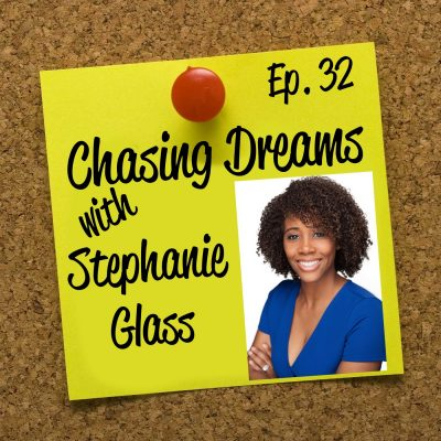 Ep. 32: Stephanie Glass – Juggling Your Life so You Can Pursue All Your Dreams