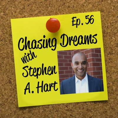 Ep. 56: Stephen A. Hart – Providing Actionable Steps to Pursuing Your Dreams