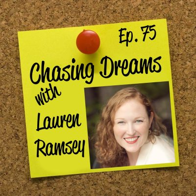 Ep. 75: Lauren Ramsey – Being Brave Enough to Make the Jump from 9 to 5 to On Your Own