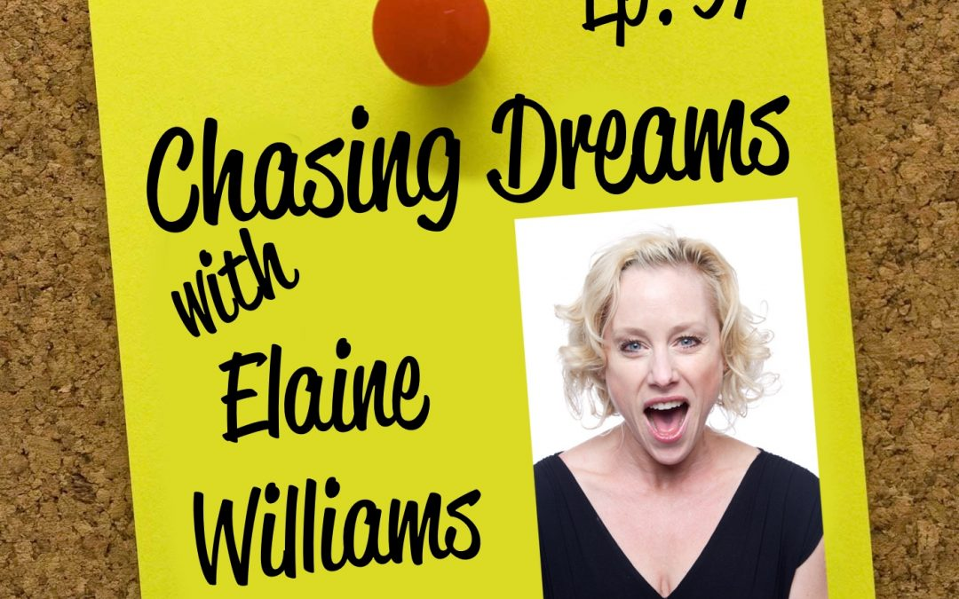 Ep. 97: Elaine Williams – Chasing Dreams After Surviving the Tough Times