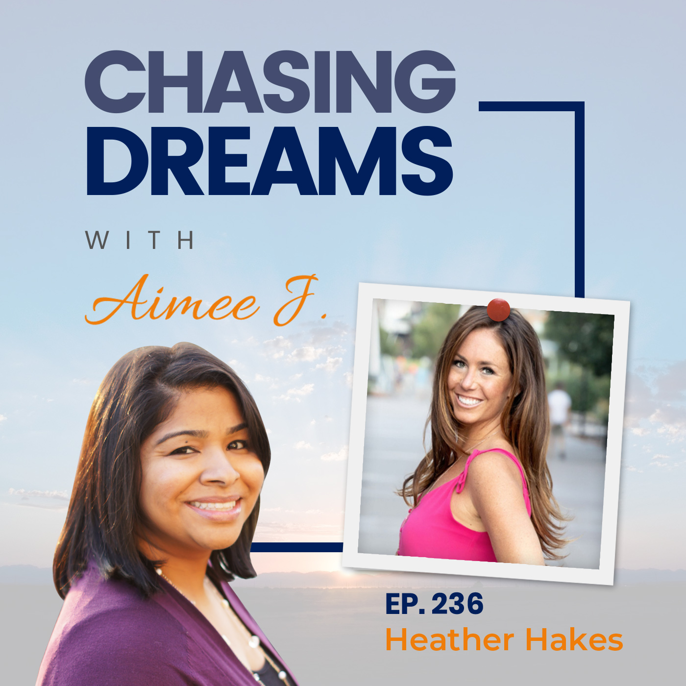 Heather Hakes on Chasing Dreams Podcast with Aimee J
