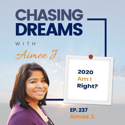 Ep. 237: Aimee J. – 2020 Am I Right?